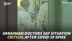Ukrainian Doctors Say Situation Critical After COVID-19 Spike