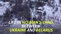 Life In No-Man's-Land Between Ukraine And Belarus